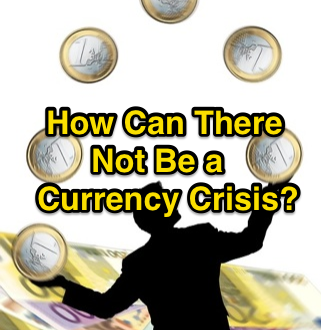 How_Can_There_Not_Be_a_Currency_Crisis_